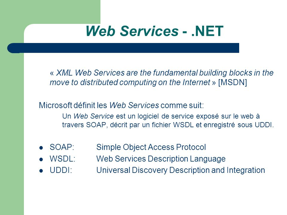 Web Services - .NET « XML Web Services are the fundamental building blocks in the move to distributed computing on the Internet » [MSDN]
